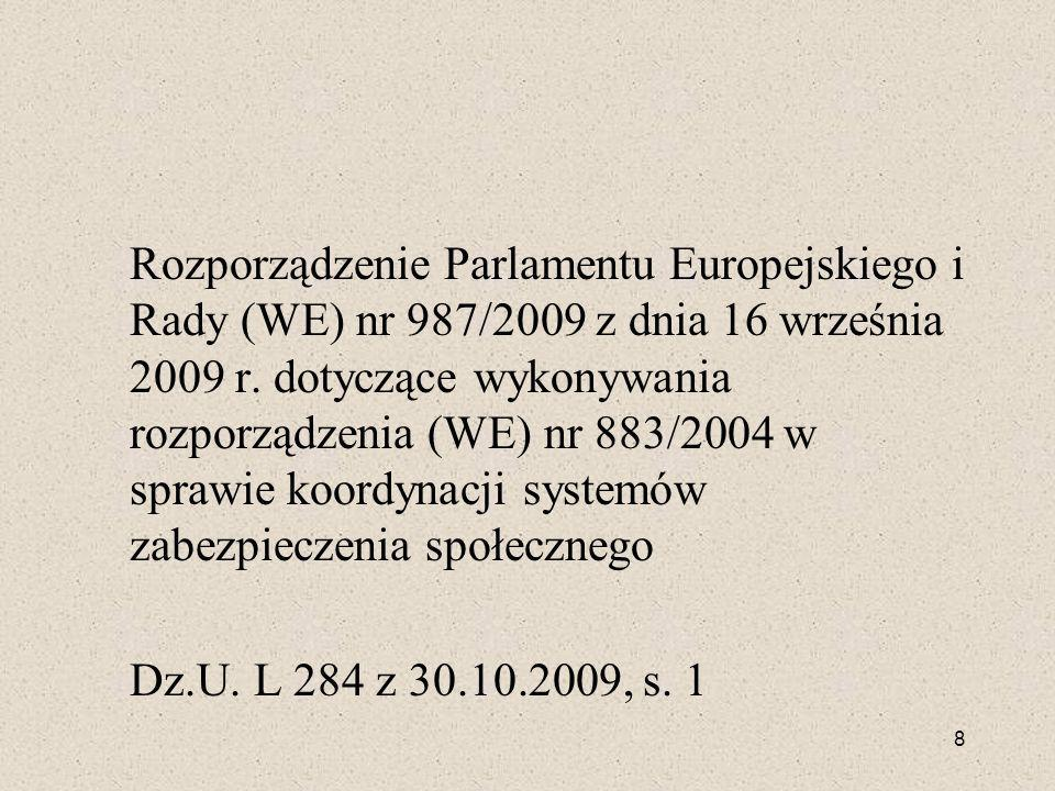 Rozporządzenie Parlamentu Europejskiego i Rady (WE) nr 987/2009 z dnia 16 września 2009 r. dotyczące wykonywania rozporządzenia (WE) nr 883/2004 w spr