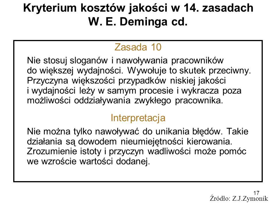 17 Kryterium kosztów jakości w 14. zasadach W. E. Deminga cd. Źródło: Z.J.Zymonik Zasada 10 Nie stosuj sloganów i nawoływania pracowników do większej