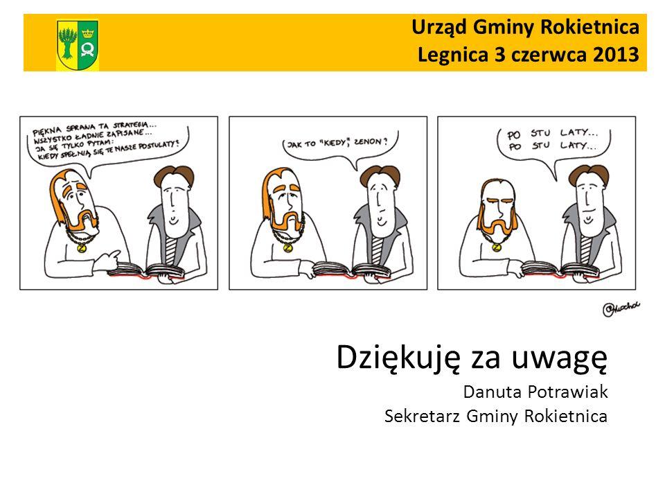 Dziękuję za uwagę Danuta Potrawiak Sekretarz Gminy Rokietnica Urząd Gminy Rokietnica Legnica 3 czerwca 2013