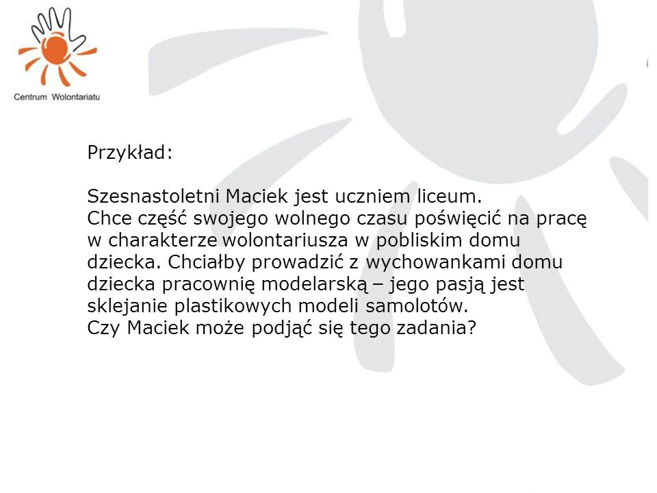 Przykład: Szesnastoletni Maciek jest uczniem liceum. Chce część swojego wolnego czasu poświęcić na pracę w charakterze wolontariusza w pobliskim domu
