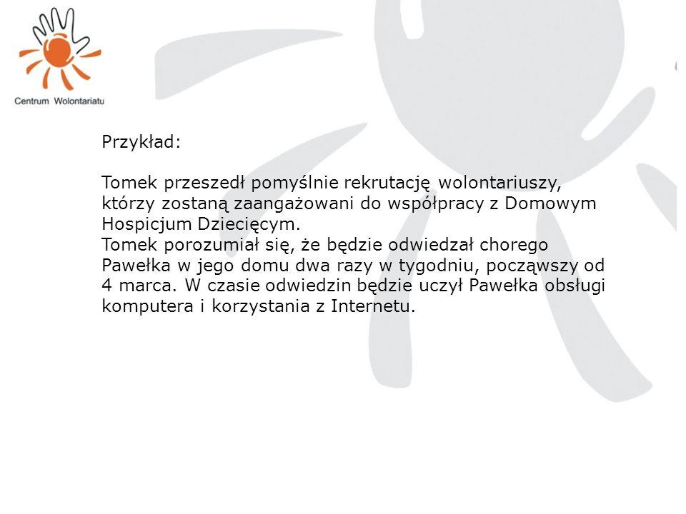 Przykład: Tomek przeszedł pomyślnie rekrutację wolontariuszy, którzy zostaną zaangażowani do współpracy z Domowym Hospicjum Dziecięcym. Tomek porozumi