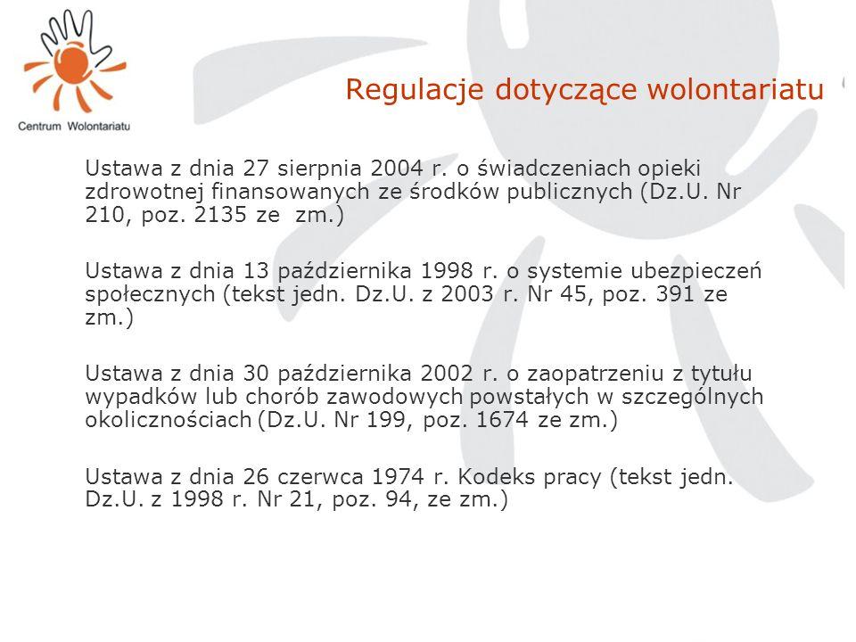 Regulacje dotyczące wolontariatu Ustawa z dnia 27 sierpnia 2004 r. o świadczeniach opieki zdrowotnej finansowanych ze środków publicznych (Dz.U. Nr 21