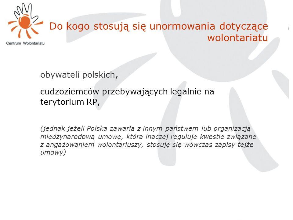Do kogo stosują się unormowania dotyczące wolontariatu obywateli polskich, cudzoziemców przebywających legalnie na terytorium RP, (jednak jeżeli Polsk