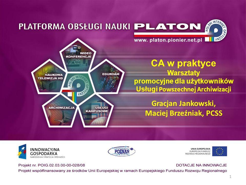1 CA w praktyce Warsztaty promocyjne dla użytkowników Usługi Powszechnej Archiwizacji Gracjan Jankowski, Maciej Brzeźniak, PCSS