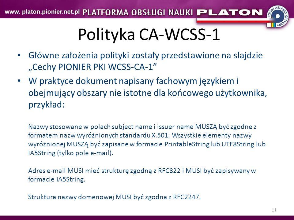 11 Polityka CA-WCSS-1 Główne założenia polityki zostały przedstawione na slajdzie Cechy PIONIER PKI WCSS-CA-1 W praktyce dokument napisany fachowym ję