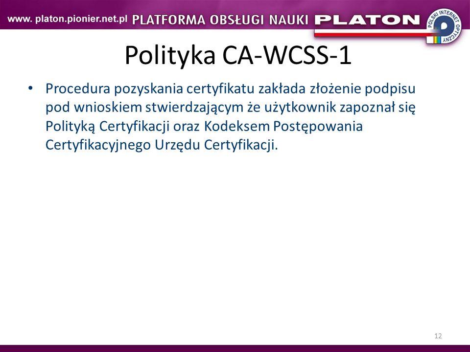 12 Polityka CA-WCSS-1 Procedura pozyskania certyfikatu zakłada złożenie podpisu pod wnioskiem stwierdzającym że użytkownik zapoznał się Polityką Certy