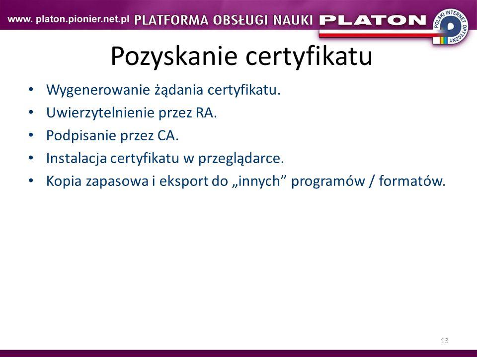 13 Pozyskanie certyfikatu Wygenerowanie żądania certyfikatu. Uwierzytelnienie przez RA. Podpisanie przez CA. Instalacja certyfikatu w przeglądarce. Ko