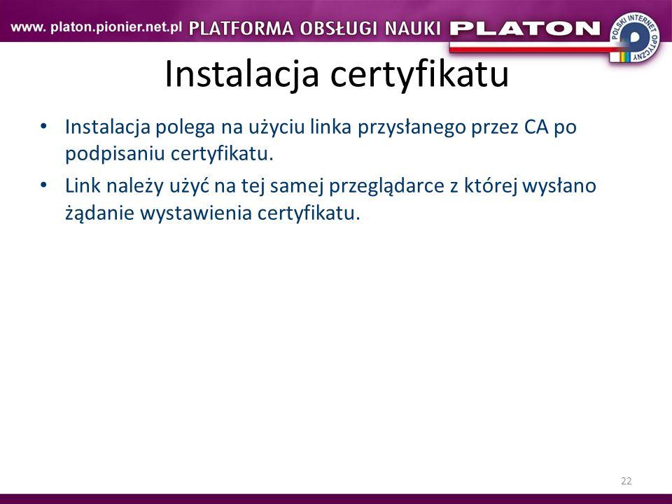 22 Instalacja certyfikatu Instalacja polega na użyciu linka przysłanego przez CA po podpisaniu certyfikatu. Link należy użyć na tej samej przeglądarce
