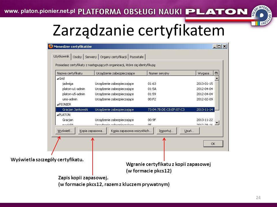 24 Zarządzanie certyfikatem Wyświetla szczegóły certyfikatu. Zapis kopii zapasowej. (w formacie pkcs12, razem z kluczem prywatnym) Wgranie certyfikatu