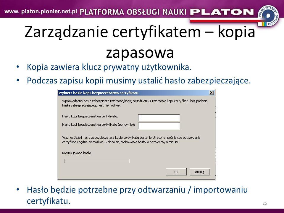 25 Zarządzanie certyfikatem – kopia zapasowa Kopia zawiera klucz prywatny użytkownika. Podczas zapisu kopii musimy ustalić hasło zabezpieczające. Hasł