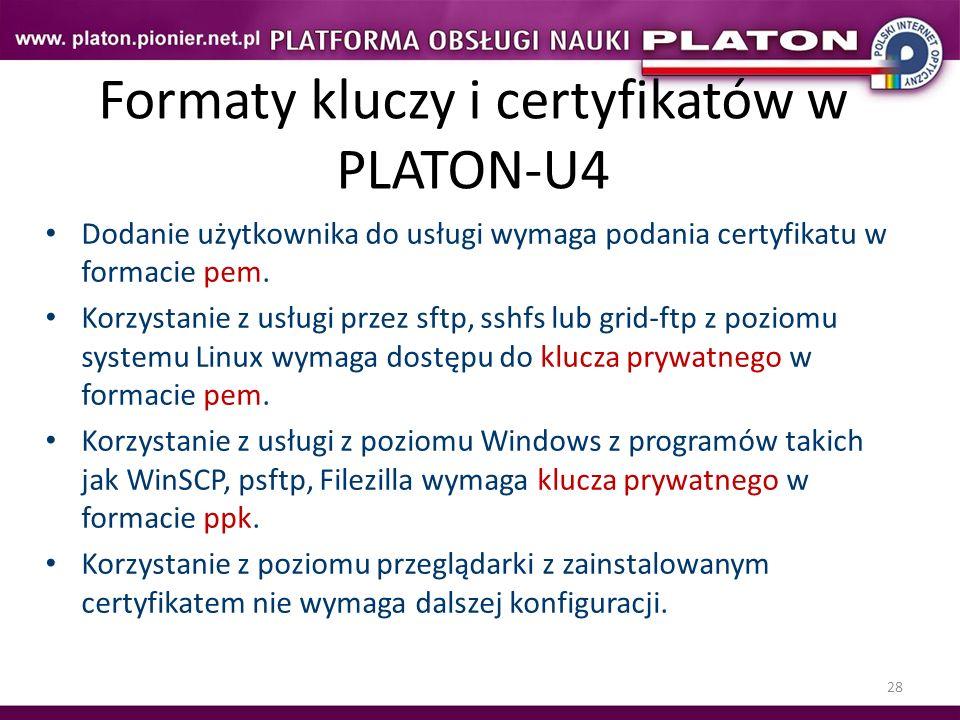 28 Formaty kluczy i certyfikatów w PLATON-U4 Dodanie użytkownika do usługi wymaga podania certyfikatu w formacie pem. Korzystanie z usługi przez sftp,