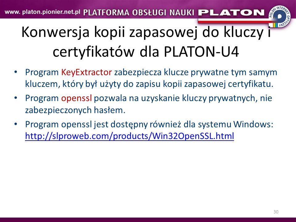 30 Konwersja kopii zapasowej do kluczy i certyfikatów dla PLATON-U4 Program KeyExtractor zabezpiecza klucze prywatne tym samym kluczem, który był użyt