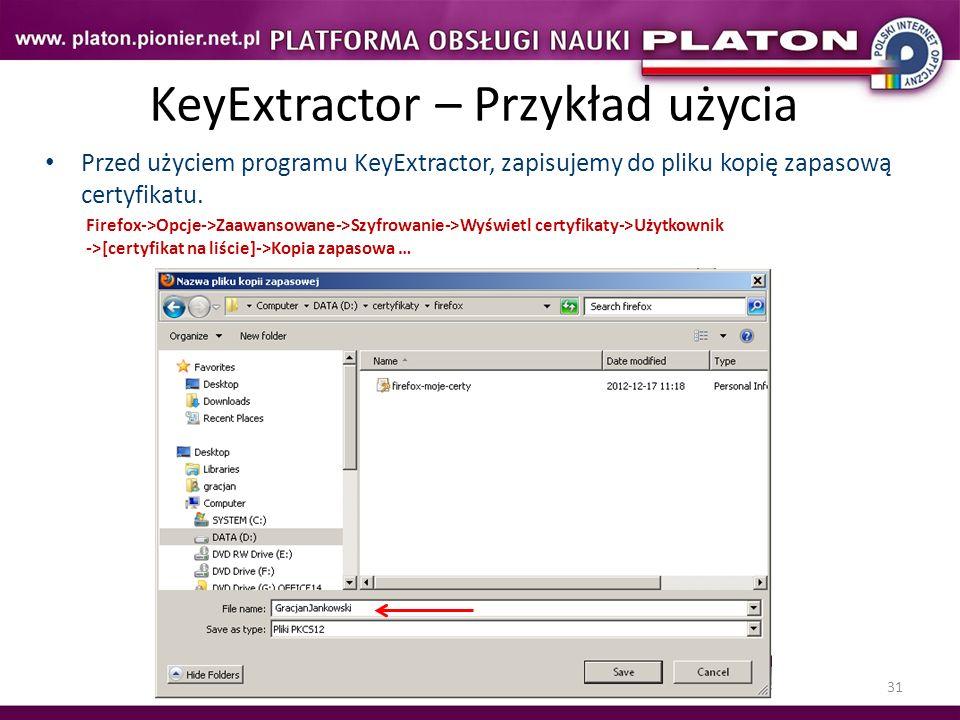 31 KeyExtractor – Przykład użycia Przed użyciem programu KeyExtractor, zapisujemy do pliku kopię zapasową certyfikatu. Firefox->Opcje->Zaawansowane->S