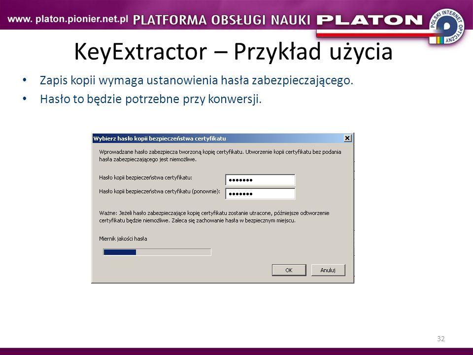 32 KeyExtractor – Przykład użycia Zapis kopii wymaga ustanowienia hasła zabezpieczającego. Hasło to będzie potrzebne przy konwersji.