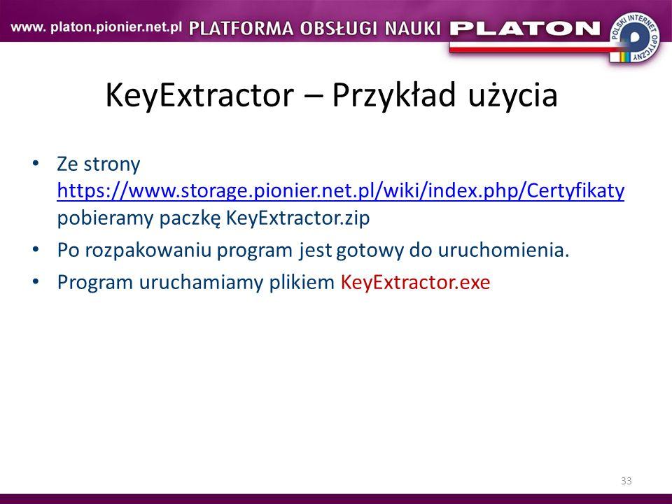 33 KeyExtractor – Przykład użycia Ze strony https://www.storage.pionier.net.pl/wiki/index.php/Certyfikaty pobieramy paczkę KeyExtractor.zip https://ww