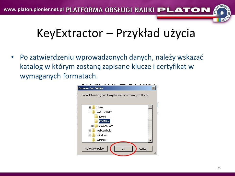 35 KeyExtractor – Przykład użycia Po zatwierdzeniu wprowadzonych danych, należy wskazać katalog w którym zostaną zapisane klucze i certyfikat w wymaga