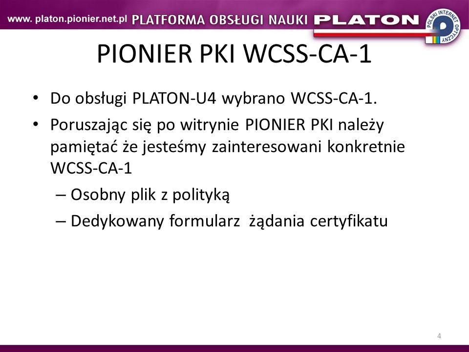 4 PIONIER PKI WCSS-CA-1 Do obsługi PLATON-U4 wybrano WCSS-CA-1. Poruszając się po witrynie PIONIER PKI należy pamiętać że jesteśmy zainteresowani konk