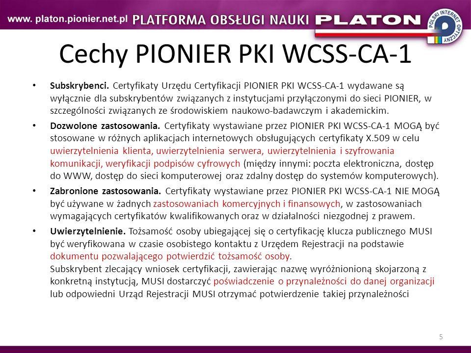 5 Cechy PIONIER PKI WCSS-CA-1 Subskrybenci. Certyfikaty Urzędu Certyfikacji PIONIER PKI WCSS-CA-1 wydawane są wyłącznie dla subskrybentów związanych z