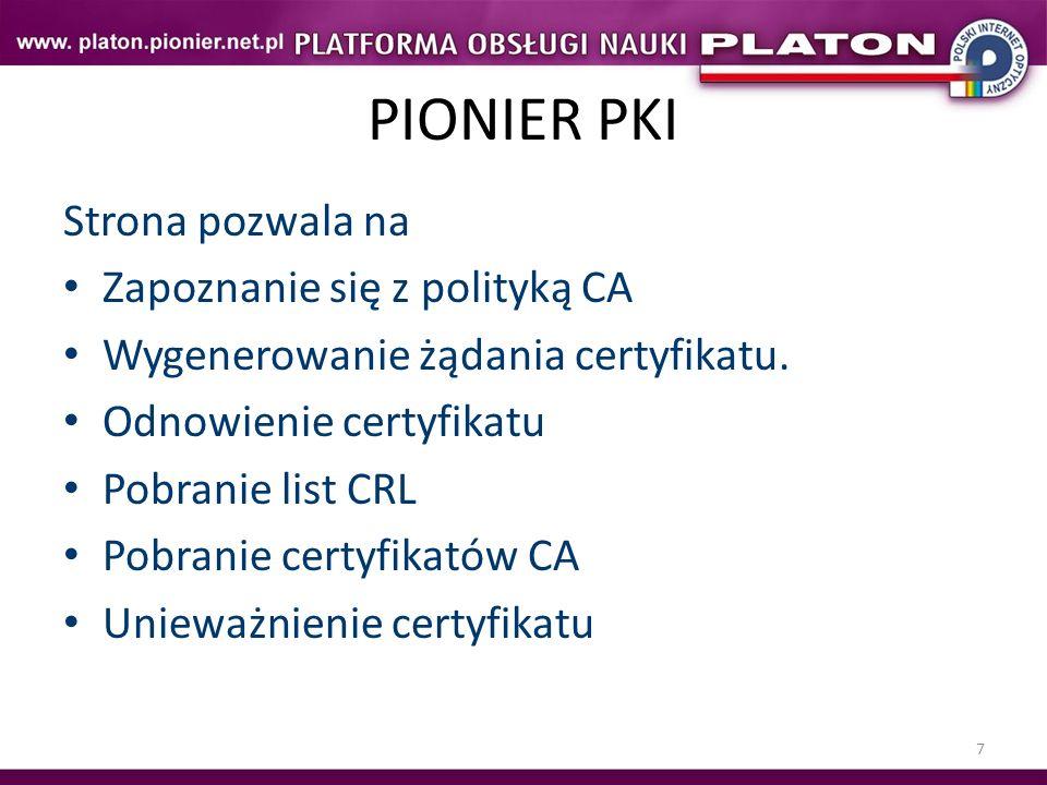 7 PIONIER PKI Strona pozwala na Zapoznanie się z polityką CA Wygenerowanie żądania certyfikatu. Odnowienie certyfikatu Pobranie list CRL Pobranie cert