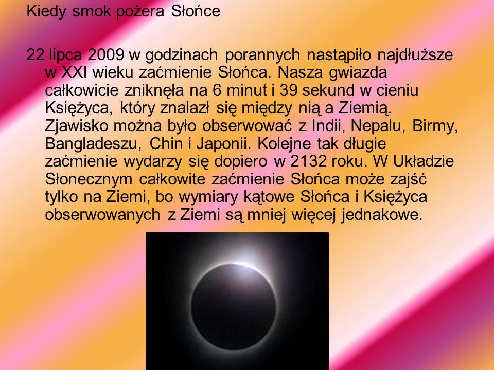 Kiedy smok pożera Słońce 22 lipca 2009 w godzinach porannych nastąpiło najdłuższe w XXI wieku zaćmienie Słońca. Nasza gwiazda całkowicie zniknęła na 6