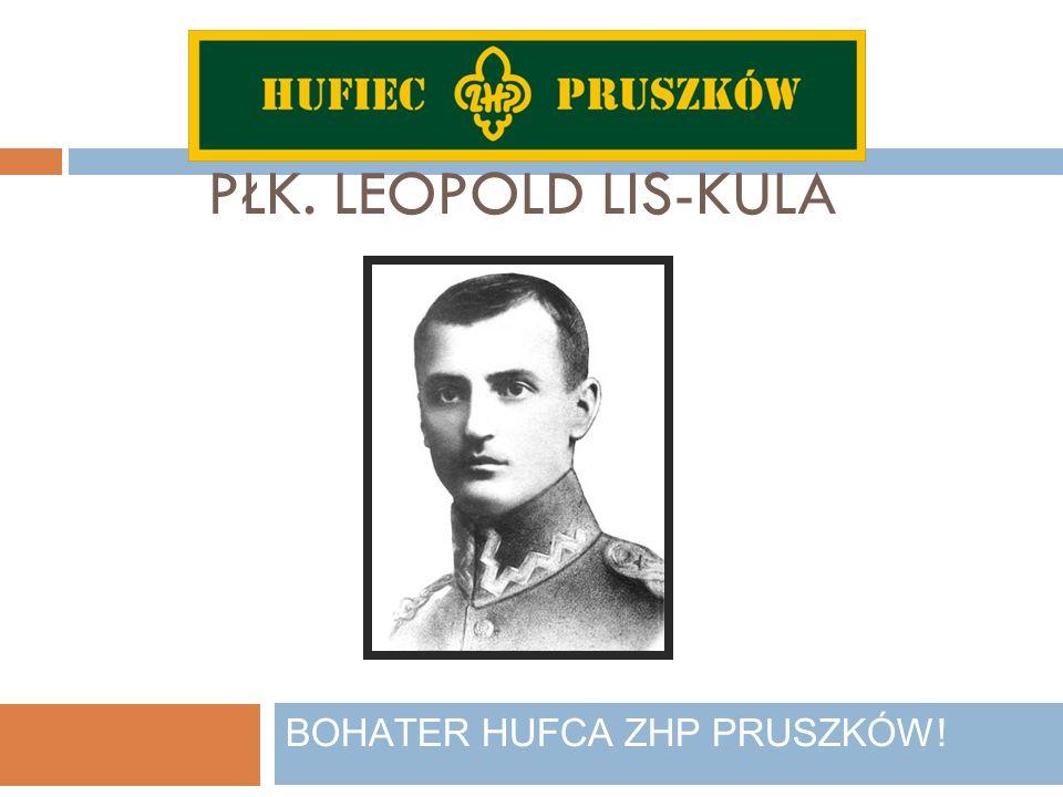 PŁK. LEOPOLD LIS-KULA BOHATER HUFCA ZHP PRUSZKÓW!