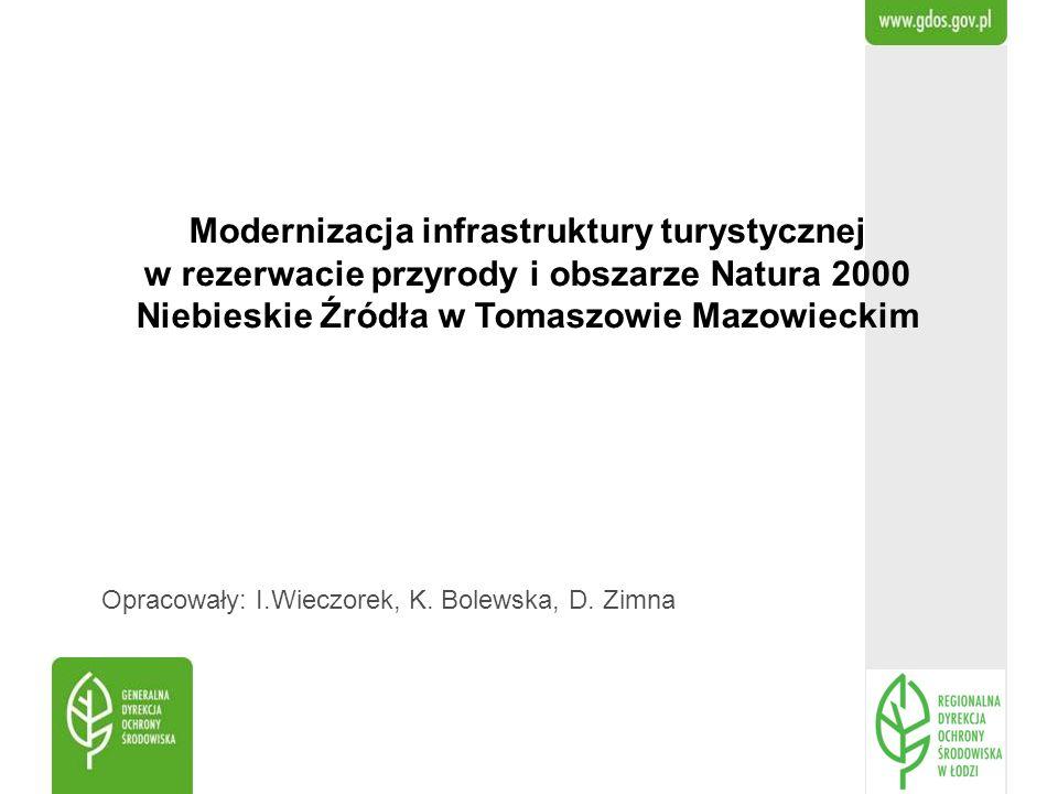 Modernizacja infrastruktury turystycznej w rezerwacie przyrody i obszarze Natura 2000 Niebieskie Źródła w Tomaszowie Mazowieckim Opracowały: I.Wieczor