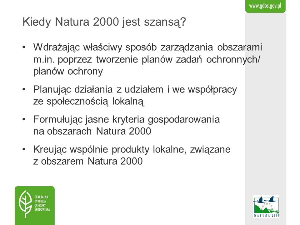 Kiedy Natura 2000 jest szansą? Wdrażając właściwy sposób zarządzania obszarami m.in. poprzez tworzenie planów zadań ochronnych/ planów ochrony Planują