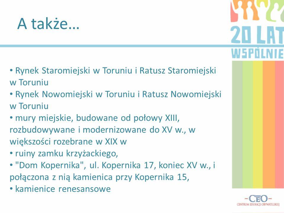 A także… Rynek Staromiejski w Toruniu i Ratusz Staromiejski w Toruniu Rynek Nowomiejski w Toruniu i Ratusz Nowomiejski w Toruniu mury miejskie, budowa
