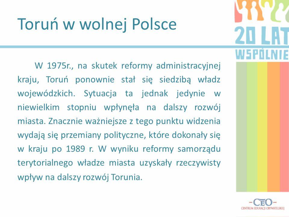 W 1975r., na skutek reformy administracyjnej kraju, Toruń ponownie stał się siedzibą władz wojewódzkich. Sytuacja ta jednak jedynie w niewielkim stopn