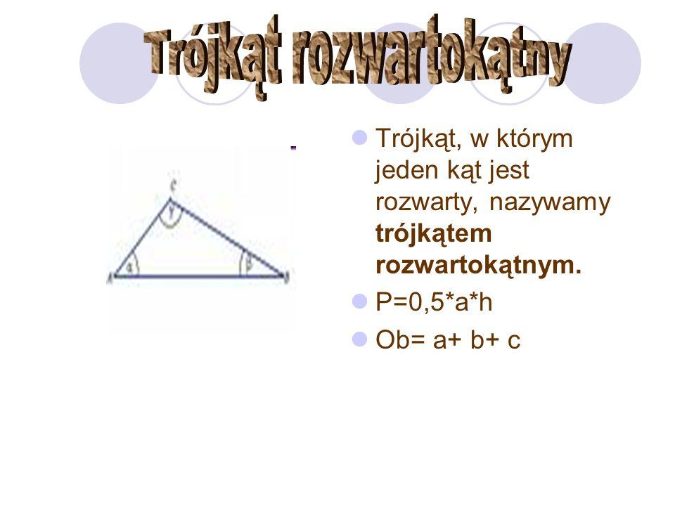 Trójkąt, w którym jeden kąt jest rozwarty, nazywamy trójkątem rozwartokątnym. P=0,5*a*h Ob= a+ b+ c