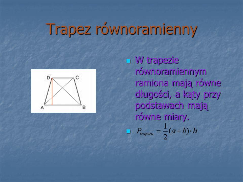 Trapez równoramienny W trapezie równoramiennym ramiona mają równe długości, a kąty przy podstawach mają równe miary. W trapezie równoramiennym ramiona