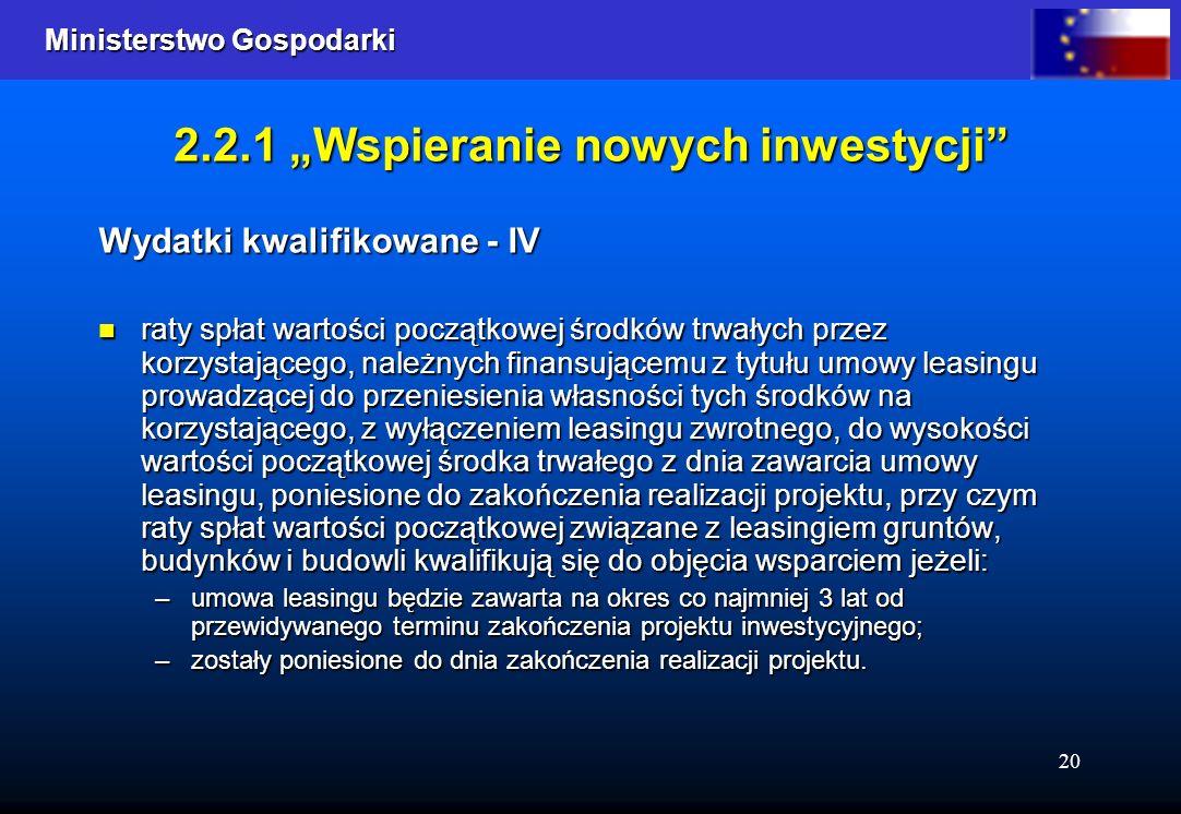 Ministerstwo Gospodarki Ministerstwo Gospodarki 20 2.2.1 Wspieranie nowych inwestycji Wydatki kwalifikowane - IV raty spłat wartości początkowej środk