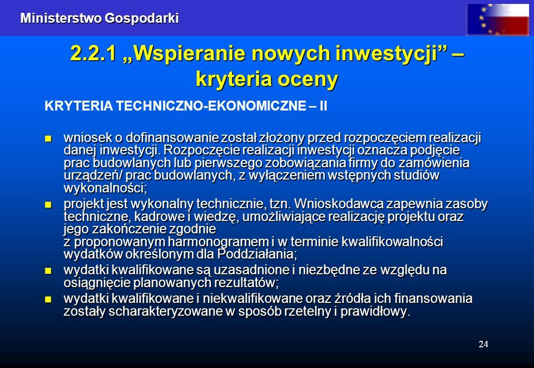 Ministerstwo Gospodarki Ministerstwo Gospodarki 24 2.2.1 Wspieranie nowych inwestycji – kryteria oceny KRYTERIA TECHNICZNO-EKONOMICZNE – II wniosek o