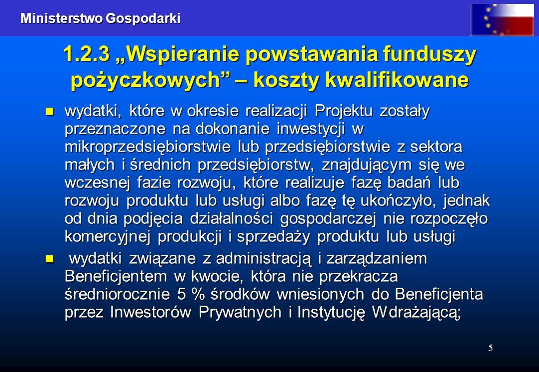 Ministerstwo Gospodarki Ministerstwo Gospodarki 5 1.2.3 Wspieranie powstawania funduszy pożyczkowych – koszty kwalifikowane wydatki, które w okresie r