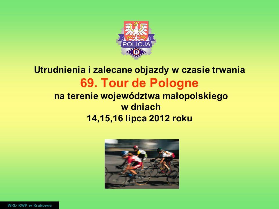 Utrudnienia i zalecane objazdy w czasie trwania 69. Tour de Pologne na terenie województwa małopolskiego w dniach 14,15,16 lipca 2012 roku WRD KWP w K