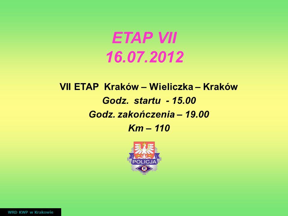 VII ETAP Kraków – Wieliczka – Kraków Godz. startu - 15.00 Godz. zakończenia – 19.00 Km – 110 WRD KWP w Krakowie ETAP VII 16.07.2012