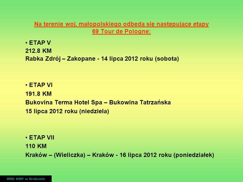 Na terenie woj. małopolskiego odbędą się następujące etapy 69 Tour de Pologne: ETAP V 212.8 KM Rabka Zdrój – Zakopane - 14 lipca 2012 roku (sobota) ET
