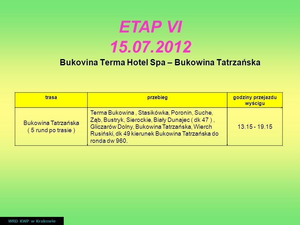 Bukovina Terma Hotel Spa – Bukowina Tatrzańska WRD KWP w Krakowie ETAP VI 15.07.2012 trasaprzebieggodziny przejazdu wyścigu Bukowina Tatrzańska ( 5 ru