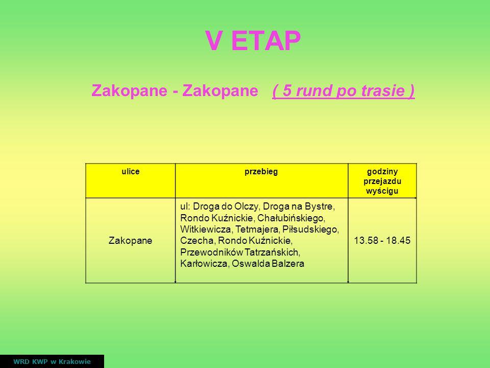 V ETAP Zakopane - Zakopane ( 5 rund po trasie ) WRD KWP w Krakowie uliceprzebieggodziny przejazdu wyścigu Zakopane ul: Droga do Olczy, Droga na Bystre
