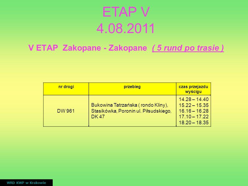 V ETAP Zakopane - Zakopane ( 5 rund po trasie ) WRD KWP w Krakowie nr drogiprzebiegczas przejazdu wyścigu DW 961 Bukowina Tatrzańska ( rondo Kliny), S