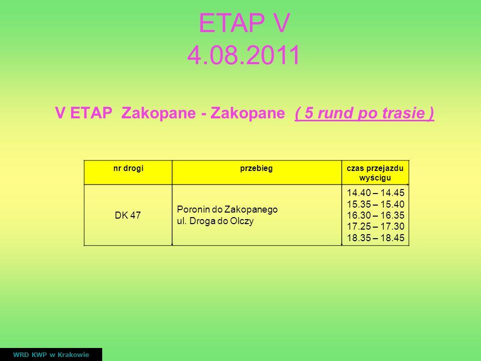 V ETAP Zakopane - Zakopane ( 5 rund po trasie ) WRD KWP w Krakowie nr drogiprzebiegczas przejazdu wyścigu DK 47 Poronin do Zakopanego ul. Droga do Olc