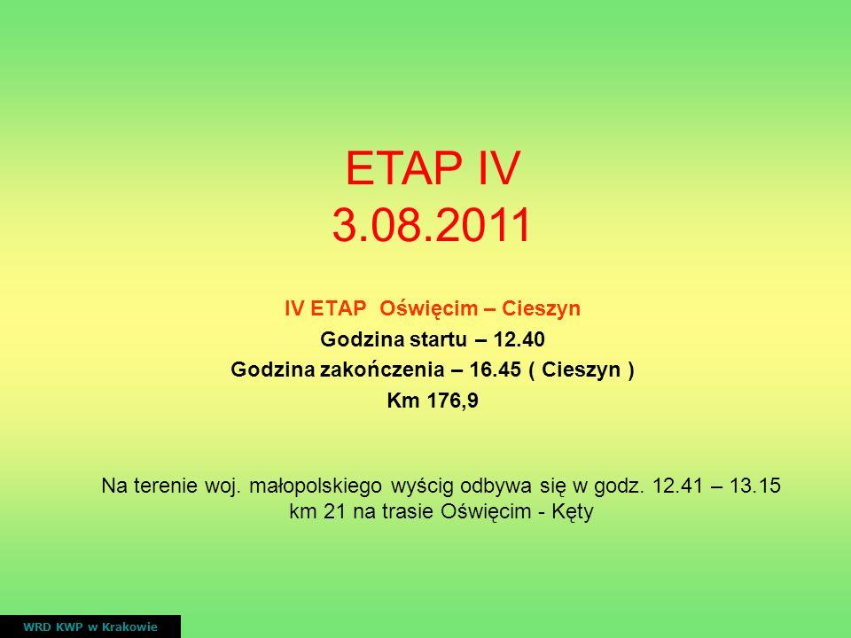 IV ETAP Oświęcim – Cieszyn Godzina startu – 12.40 Godzina zakończenia – 16.45 ( Cieszyn ) Km 176,9 WRD KWP w Krakowie ETAP IV 3.08.2011 Na terenie woj