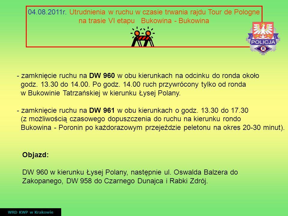04.08.2011r. Utrudnienia w ruchu w czasie trwania rajdu Tour de Pologne na trasie VI etapu Bukowina - Bukowina WRD KWP w Krakowie Objazd: DW 960 w kie
