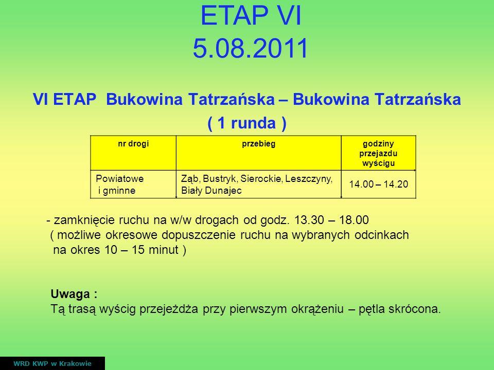 VI ETAP Bukowina Tatrzańska – Bukowina Tatrzańska ( 1 runda ) WRD KWP w Krakowie nr drogiprzebieggodziny przejazdu wyścigu Powiatowe i gminne Ząb, Bus