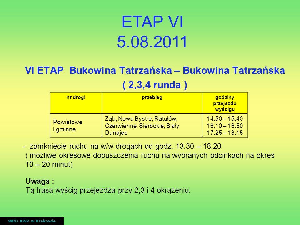 VI ETAP Bukowina Tatrzańska – Bukowina Tatrzańska ( 2,3,4 runda ) WRD KWP w Krakowie nr drogiprzebieggodziny przejazdu wyścigu Powiatowe i gminne Ząb,