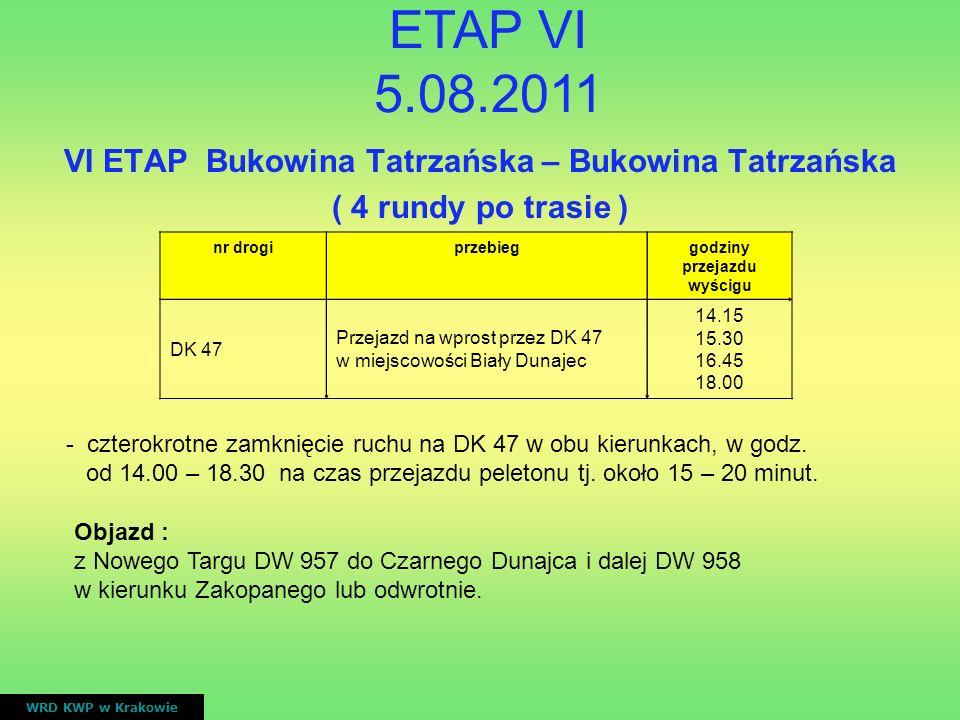 VI ETAP Bukowina Tatrzańska – Bukowina Tatrzańska ( 4 rundy po trasie ) WRD KWP w Krakowie nr drogiprzebieggodziny przejazdu wyścigu DK 47 Przejazd na