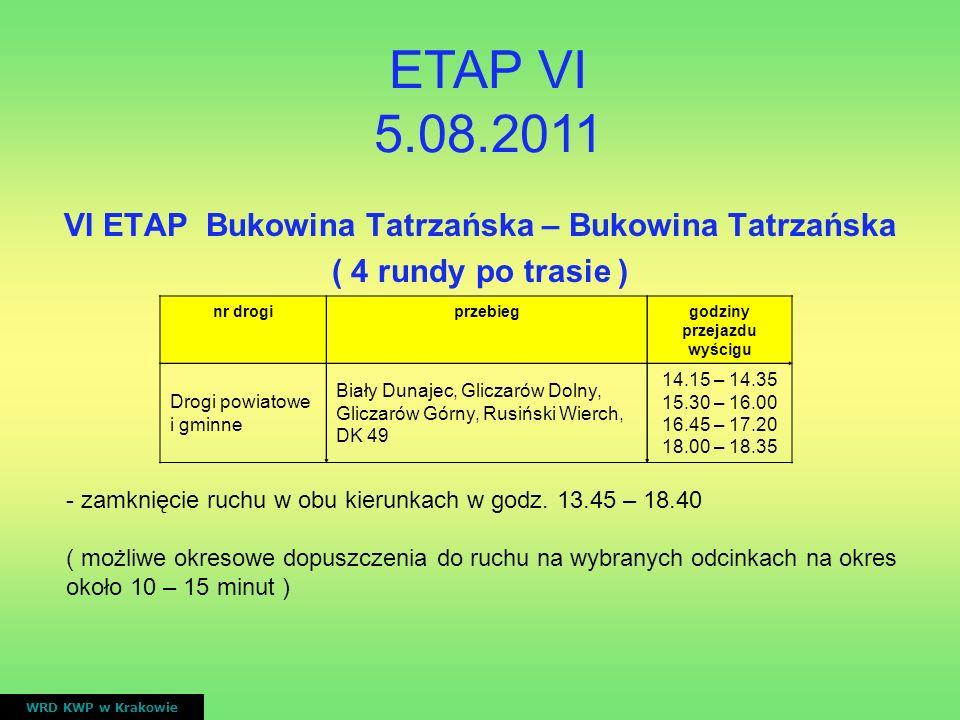 VI ETAP Bukowina Tatrzańska – Bukowina Tatrzańska ( 4 rundy po trasie ) WRD KWP w Krakowie nr drogiprzebieggodziny przejazdu wyścigu Drogi powiatowe i