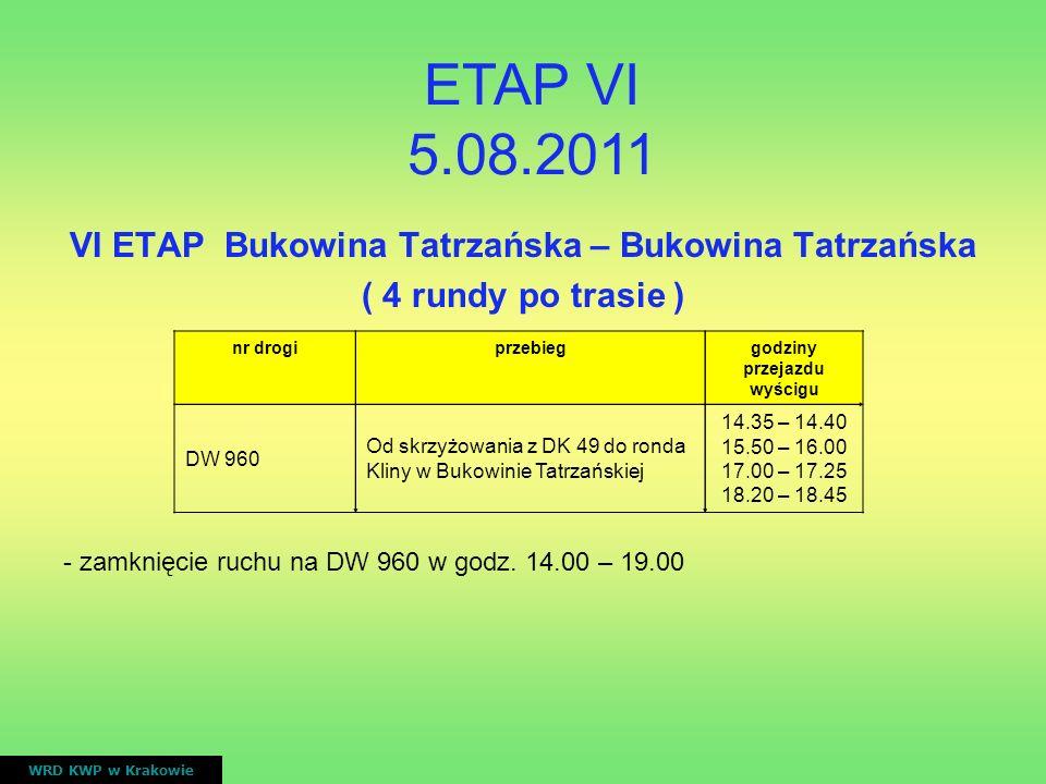 VI ETAP Bukowina Tatrzańska – Bukowina Tatrzańska ( 4 rundy po trasie ) WRD KWP w Krakowie nr drogiprzebieggodziny przejazdu wyścigu DW 960 Od skrzyżo