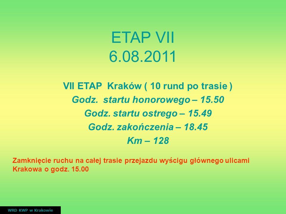 VII ETAP Kraków ( 10 rund po trasie ) Godz. startu honorowego – 15.50 Godz. startu ostrego – 15.49 Godz. zakończenia – 18.45 Km – 128 Zamknięcie ruchu