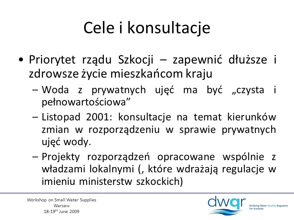 Workshop on Small Water Supplies Warsaw 18-19 th June 2009 Cele i konsultacje Priorytet rządu Szkocji – zapewnić dłuższe i zdrowsze życie mieszkańcom